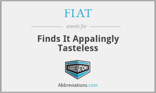 FIAT - Finds It Appalingly Tasteless