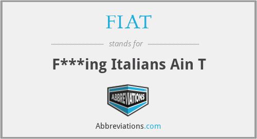 FIAT - F***ing Italians Ain T