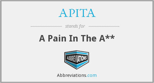 APITA - A Pain In The A**