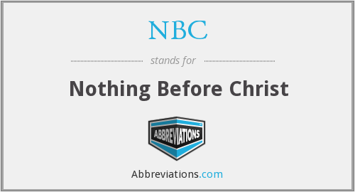 NBC - Nothing Before Christ