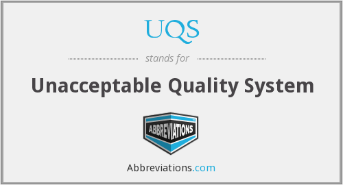 UQS - Unacceptable Quality System