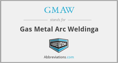 GMAW - Gas Metal Arc Weldinga