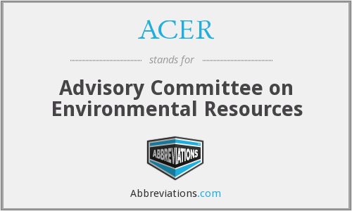 ACER - Advisory Committee on Environmental Resources