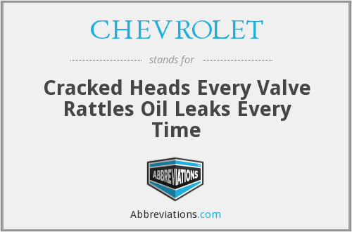 CHEVROLET - Cracked Heads Every Valve Rattles Oil Leaks Every Time