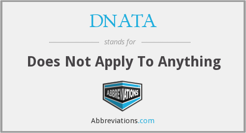 DNATA - Does Not Apply To Anything