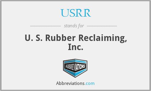 USRR - U. S. Rubber Reclaiming, Inc.