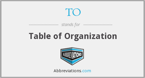 TO - Table of Organization