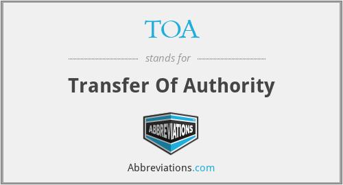 TOA - Transfer Of Authority