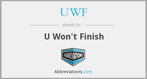 UWF - U Won't Finish