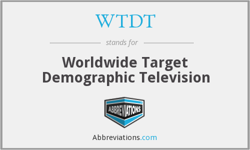 WTDT - Worldwide Target Demographic Television