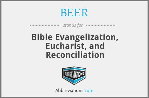 BEER - Bible Evangelization, Eucharist, and Reconciliation