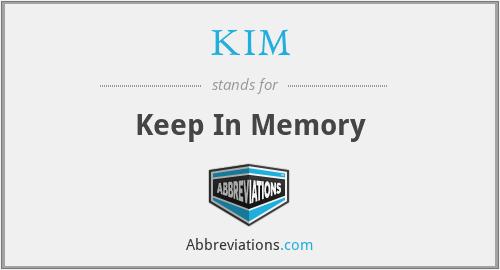 KIM - Keep In Memory