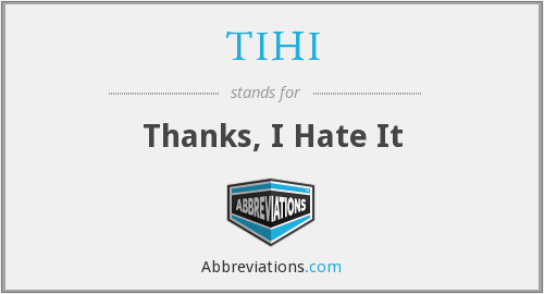 TIHI - Thanks, I Hate It