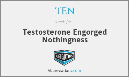 TEN - Testosterone Engorged Nothingness