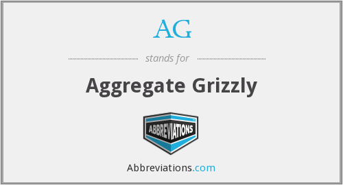 AG - Aggregate Grizzly