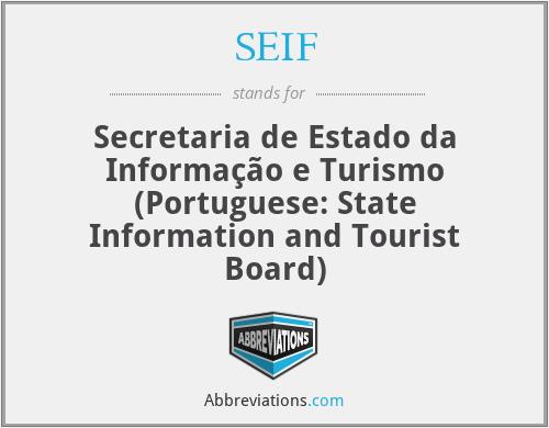 SEIF - Secretaria de Estado da Informação e Turismo (Portuguese: State Information and Tourist Board)