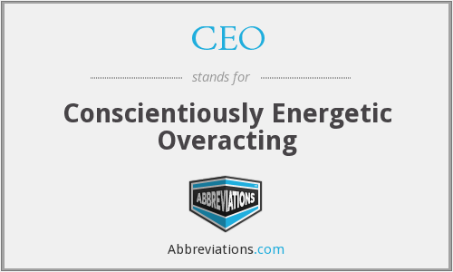 CEO - Conscientiously Energetic Overacting
