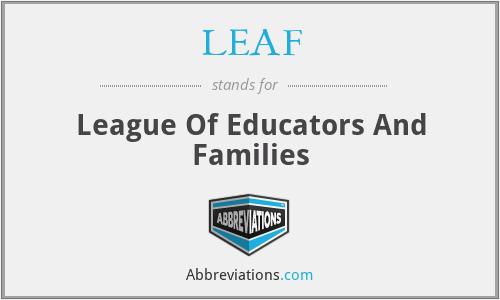 LEAF - League Of Educators And Families