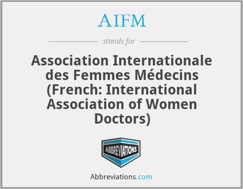 AIFM - Association Internationale des Femmes Médecins (French: International Association of Women Doctors)