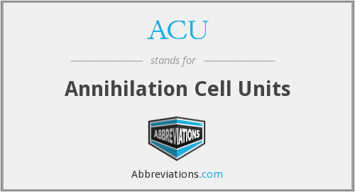 ACU - Annihilation Cell Units