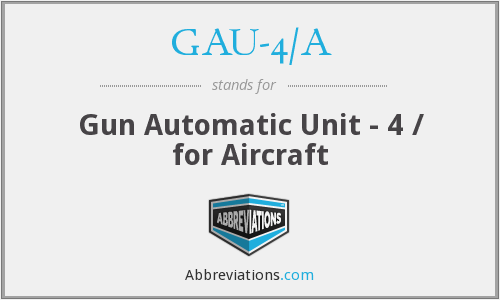 What does GAU-4/A stand for?