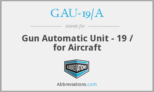 What does GAU-19/A stand for?