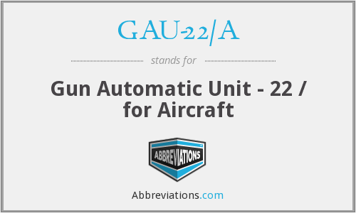 What does GAU-22/A stand for?