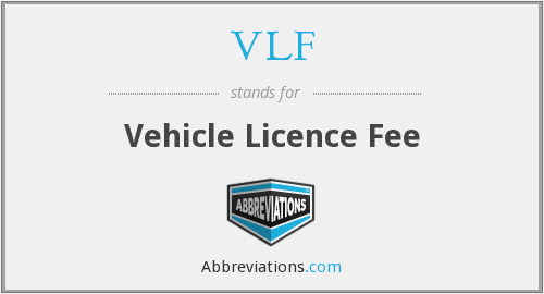 VLF - Vehicle Licence Fee
