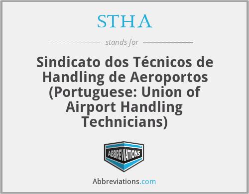 STHA - Sindicato dos Técnicos de Handling de Aeroportos (Portuguese: Union of Airport Handling Technicians)