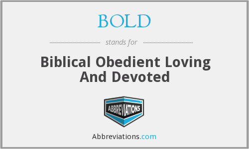 BOLD - Biblical Obedient Loving And Devoted
