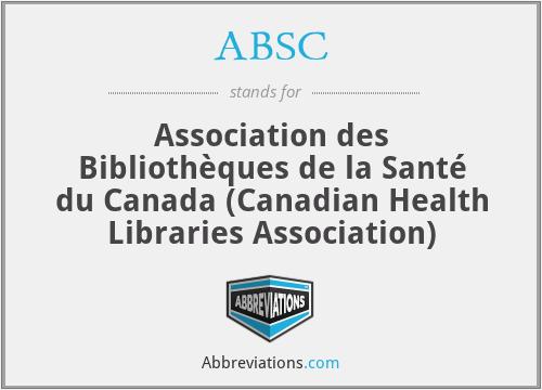 ABSC - Association des Bibliothèques de la Santé du Canada (Canadian Health Libraries Association)