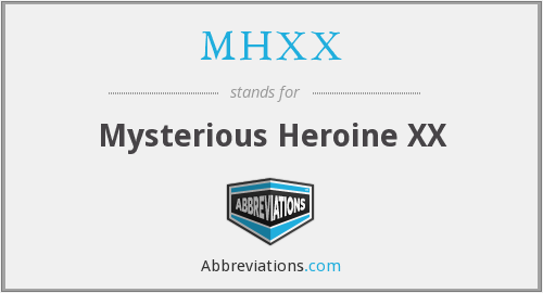 What does MHXX stand for?