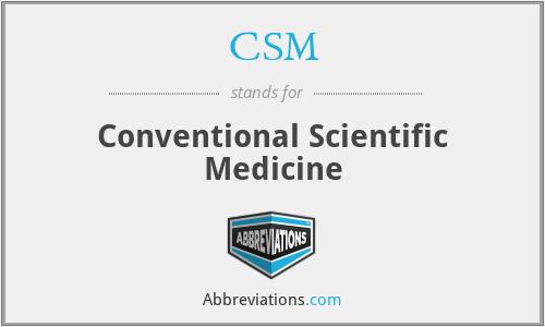 CSM - Conventional Scientific Medicine
