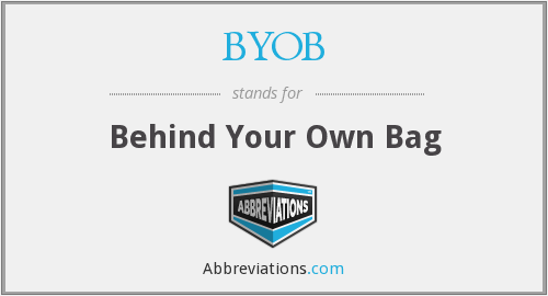 BYOB - Behind Your Own Bag