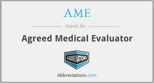AME - Agreed Medical Evaluator