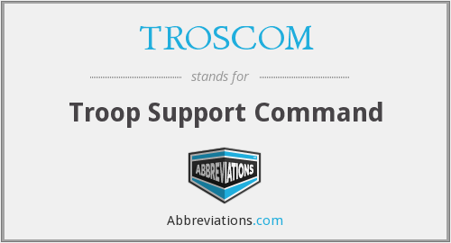 TROSCOM - Troop Support Command