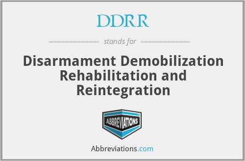 DDRR - Disarmament Demobilization Rehabilitation and Reintegration