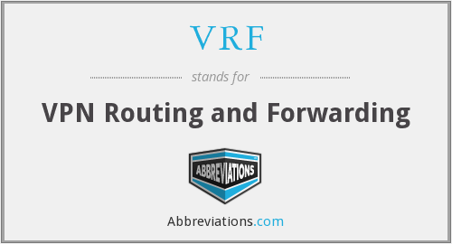 VRF - VPN Routing and Forwarding