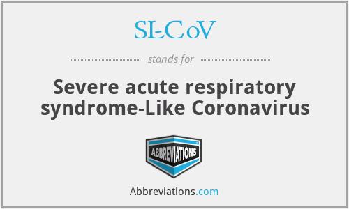 SL-CoV - Severe acute respiratory syndrome-Like Coronavirus