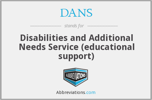 DANS - Disabilities and Additional Needs Service (educational support)