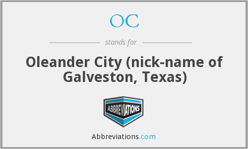 OC - Oleander City (nick-name of Galveston, Texas)