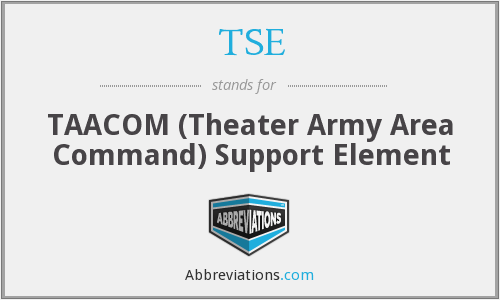 TSE - TAACOM (Theater Army Area Command) Support Element