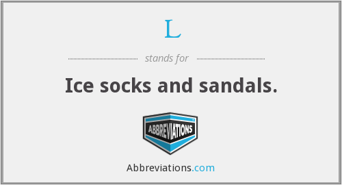 L - Ice socks and sandals.