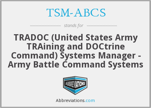 TSM-ABCS - TRADOC (United States Army TRAining and DOCtrine Command) Systems Manager - Army Battle Command Systems