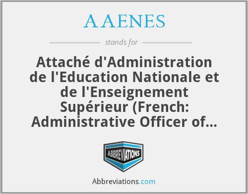 AAENES - Attaché d'Administration de l'Education Nationale et de l'Enseignement Supérieur (French: Administrative Officer of National Education and Higher Education)