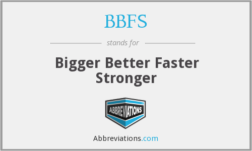 BBFS - Bigger Better Faster Stronger