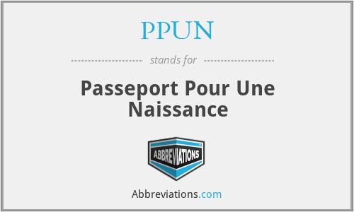 PPUN - Passeport Pour Une Naissance