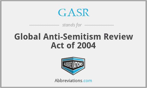 GASR - Global Anti-Semitism Review Act of 2004