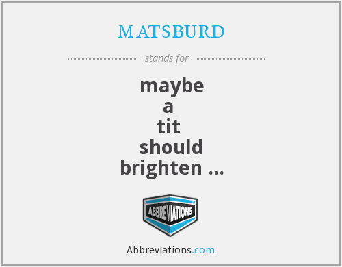 What does MATSBURD stand for?