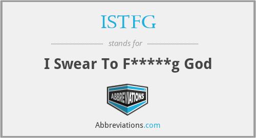 ISTFG - I Swear To F*****g God